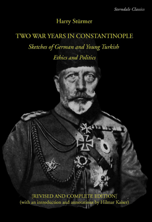 Two War Years in Constantinople Sketches of German and Young Turkish Ethics and Politics [revised and complete edition]
