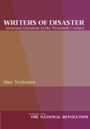 Writers of Disaster: Armenian Literature in the Twentieth Century, volume 1, The National Revolution