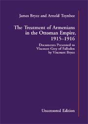 The Treatment of Armenians in the Ottoman Empire, 1915-16: Documents Presented to Viscount Grey of Fallodon by Viscount Bryce [Uncensored Edition]