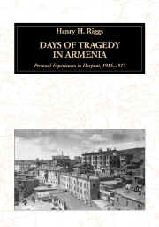 Days of Tragedy in Armenia: Personal Experiences in Harpoot, 1915-1917